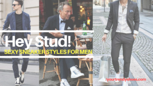 6 Types of Men's Sneakers for Stud Looks