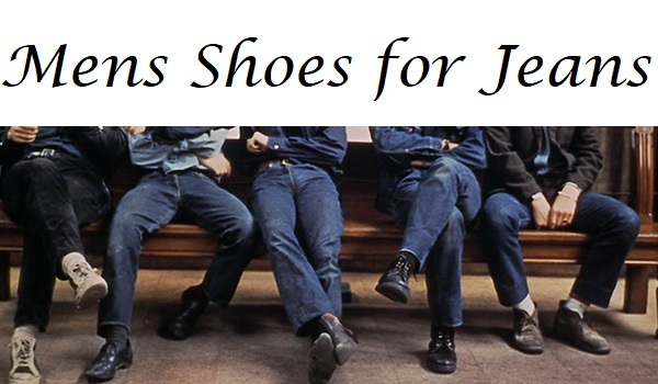 Mens shoes for jeans -Your Trendy Shoes
