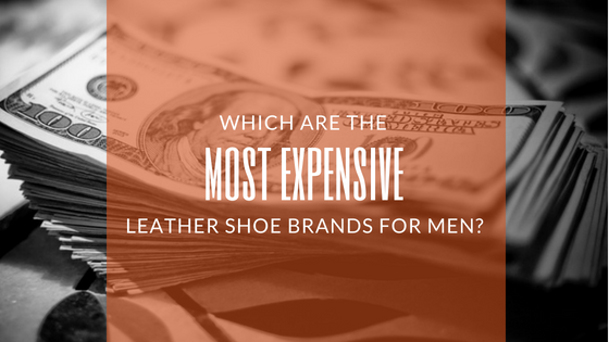 Top 10 Best & Expensive Leather Shoe Brands of the World
