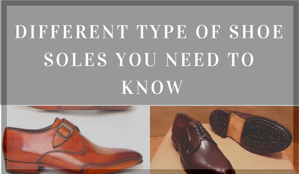 Different Types Of Shoes Sole 3 Is Most Popular Sole
