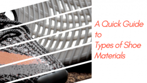 A Quick Guide to Types of Shoe Materials